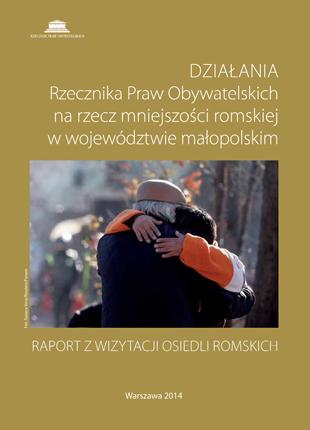 Okładka publikacji - Działania Rzecznika Praw Obywatelskich na rzecz mniejszości romskiej w województwie małopolskim. Raport z wizytacji osiedli romskich.